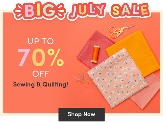 Up to 70 percent off sewing & quilting in BIG July Sale!